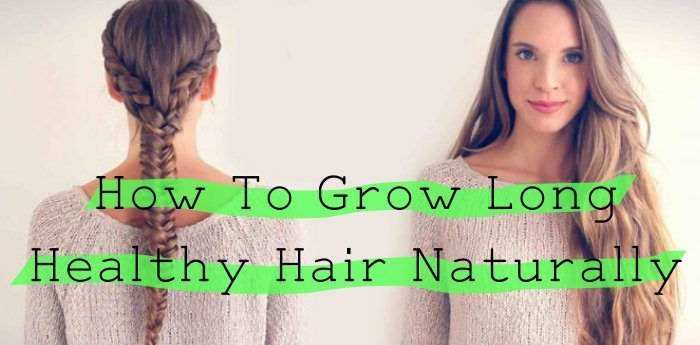 How To Grow Long Healthy Natural Hair