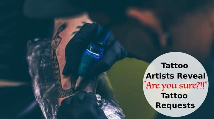 "Tattoo Artists Reveal Moments When They Have Had To Ask ""Are you sure?!!"" To Customer Tattoo Requests"